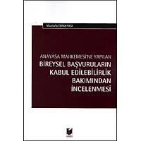 Adalet Yayýnlarý Anayasa Mahkemesi'ne Yapýlan Bireysel Baþvurularýn Kabul Edilebilirlik Bakýmýndan Ýncelenmesi (Mustafa Ermayasý)