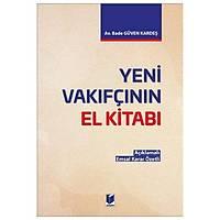 Adalet Yayýnlarý Yeni Vakýfçýnýn El Kitabý (Emsal Karar Özetli)