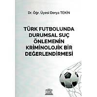 Legal Yayýncýlýk Türk Futbolunda Durumsal Suç Önlemenin Kriminolojik Bir Deðerlendirmesi