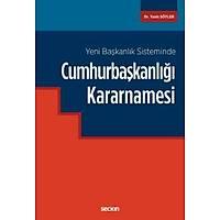 Seçkin Yeni Baþkanlýk Sisteminde Cumhurbaþkanlýðý Kararnamesi (Yasin Söyler)