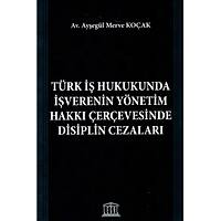 Legal Yayýncýlýk Türk Ýþ Hukukunda Ýþverenin Yönetim Hakký Çerçevesinde Disiplin Cezalarý