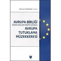Adalet Yayýnlarý Avrupa Tutuklama Müzekkeresi Avrupa Birliði Ýnsan Haklarý Rejimi Iþýðýnda (Mehmet Gündoðdu)
