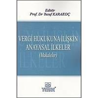 Yetkin Yayýnlarý Vergi Hukukuna Ýliþkin Anayasal Ýlkeler (Makaleler) Yusuf Karakoç