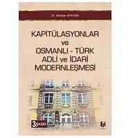 Adalet Yayýnlarý Kapitülasyonlar ve Osmanlý Türk Adli ve Ýdari Modernleþmesi (Bahadýr Apaydýn)