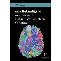 Akademisyen Kitabevi Aile Hekimliði ve Acil Serviste Ruhsal Bozukluklarýn Yönetimi