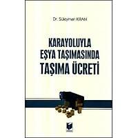 Adalet Yayýnlarý Karayoluyla Eþya Taþýmasýnda Taþýma Ücreti (Süleyman Kýran)