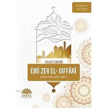 Ebu Zer El Gýffari (Yalnýz Sahabi) - Ebubekir Aytekin