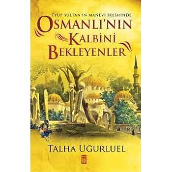Osmanlý'nýn Kalbini Bekleyenler - Talha Uðurluel