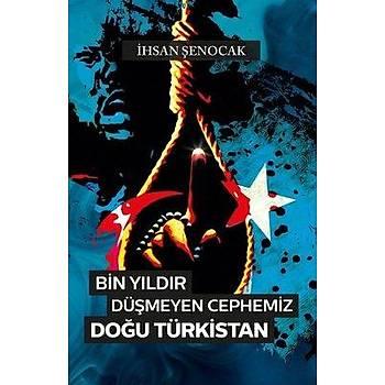 Bin Yýldýr Düþmeyen Cephe Doðu Türkistan - Ýhsan Þenocak