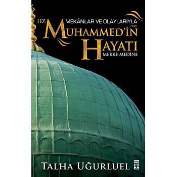 Mekanlar ve Olaylarýyla Hz. Muhammed'in Hayatý - Talha Uðurluel