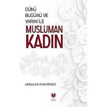 Dünü Bugünü ve Yarýný Ýle Müslüman Kadýn - Abdullah Köksal Ocaksönmez