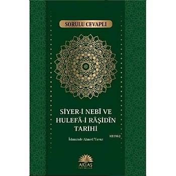 Sorulu Cevaplý Siyeri Nebi ve Hulefai Raþidin Tarihi - Ýslamzade Ahmet Yavuz