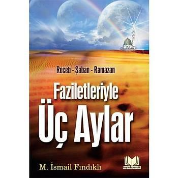 Faziletleriyle Üç Aylar - Mustafa Ýsmail Fýndýklý