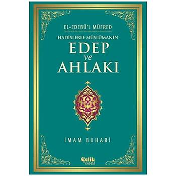 Hadislerle Müslümanýn Edep ve Ahlaký (Edebül Müfred) - Ýmam Buhari
