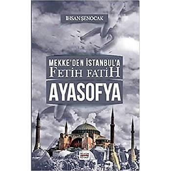 Mekke'den Ýstanbul'a Fetih Fatih Ayasofya - Ýhsan Þenocak