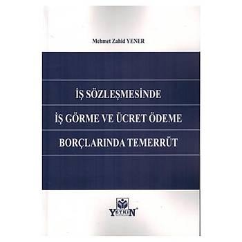 Ýþ Sözleþmesinde Ýþ Görme ve Ücret Ödeme Borçlarýnda Temerrüt - Mehmet Zahid Yener