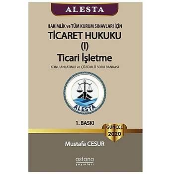 ALESTA Ticaret Hukuku 1 Ticari Ýþletme Konu Anlatýmý ve Soru Bankasý - Mustafa Cesur