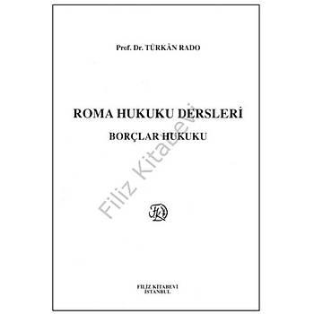 Roma Hukuku Dersleri Borçlar Hukuku - Türkan Rado