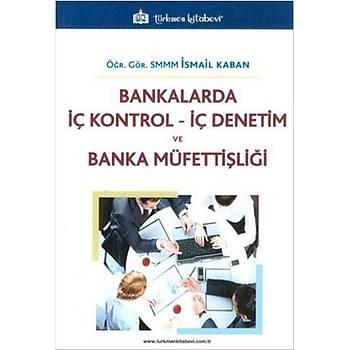 TÜRKMEN KÝTABEVÝ BANKALARDA ÝÇ KONTROL ÝÇ DENETÝM VE BANKA MÜFETTÝÞLÝÐÝ - ÝSMAÝL KABAN