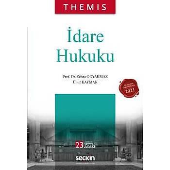 Themis Ýdare Hukuku - Zehra Odyakmaz, Ümit Kaymak 23. Baský Seçkin Yayýnlarý Nisan 2021