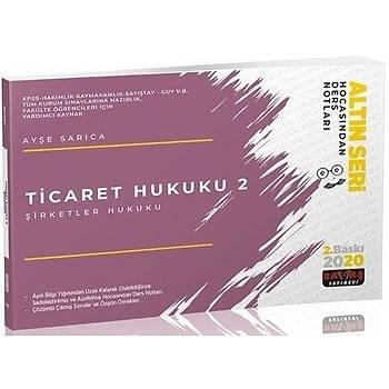 Ticaret Hukuku-2 Þirketler Hukuku Hocasýndan Ders Notlarý Altýn Seri - Ayþe Sarýca 2.Baský Savaþ Yayýnlarý