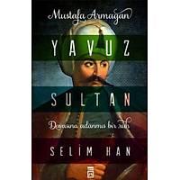 Yavuz Sultan Selim Han - Mustafa Armağan - Timaş Yayınları
