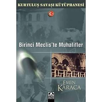 Birinci Meclis'te Muhalifler - Emin Karaca - Altýn Kitaplar