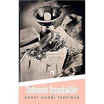 Sahnenin Dýþýndakiler - Ahmet Hamdi Tanpýnar - Dergah Yayýnlarý
