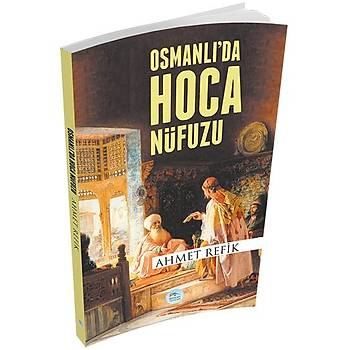 Osmanlý'da Hoca Nüfuzu - Ahmet Refik Altýnay - Maviçatý Yayýnlarý
