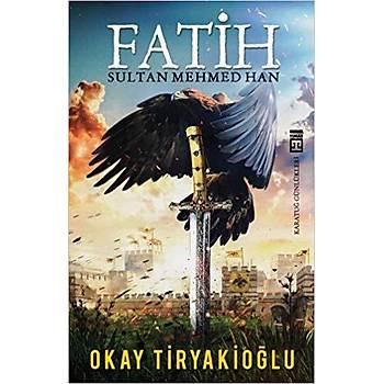Fatih Sultan Mehmed Han - Okay Tiryakioðlu - Timaþ Yayýnlarý