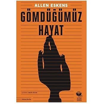 Gömdüðümüz Hayat - Allen Eskens - Kitap Kurdu