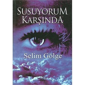 Susuyorum Karşında - Selim Gölge - Sokak Kitapları Yayınları