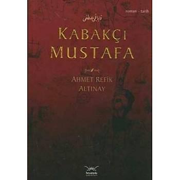 Kabakçý Mustafa- Ahmed Refik Altinay- Heyamola Yayýnlarý