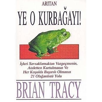 Ye O Kurbaðayý! - Brian Tracy - Arýtan Yayýnevi