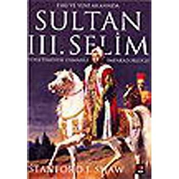Eski ve Yeni Arasýnda Sultan 3. Selim Yönetimde Osmanlý Ýmparatorluðu  Stanford J. Shaw  Kapý Yayýnlarý