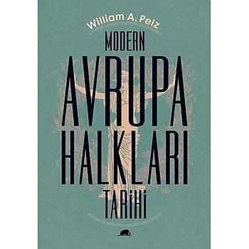 Modern Avrupa Halklarý Tarihi - William A. Pelz - Kolektif Kitap