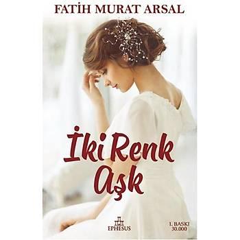 Ýki Renk Aþk - Fatih Murat Arsal - Ephesus Yayýnlarý