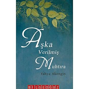 Aþka Verilmiþ Muhtýra - Yahya Akengin - Bilgeoðuz Yayýnlarý