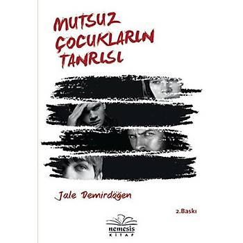 Mutsuz Çocuklarýn Tanrýsý - Jale Demirdöðen - Nemesis Kitap