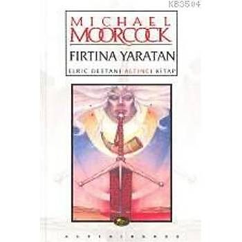 Fýrtýna Yaratan Elric Destaný Altýncý Kitap - Michael Moorcock