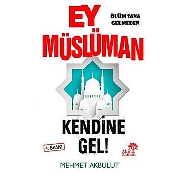 Ey Müslüman Kendine Gel! - Mehmet Akbulut - Ahir Zaman