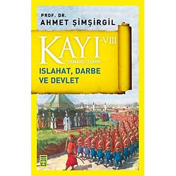 Kayý 8: Islahat Darbe ve Devlet - Osmanlý Tarihi - Ahmet Þimþirgil - Timaþ Yayýnlarý