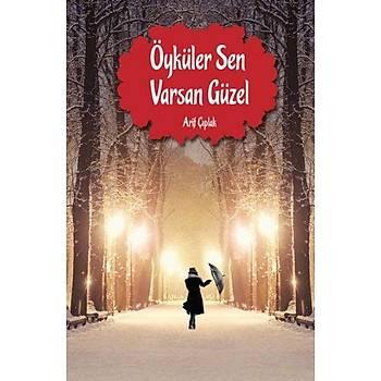 Öyküler Sen Varsan Güzel - Arif Çýplak - Koyu Kitap