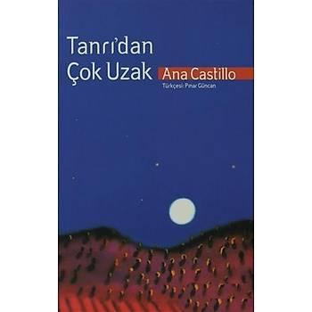 Tanrý'dan Çok Uzak -  Ana Castillo - Çitlembik Yayýnevi