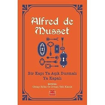 Bir Kapý Ya Açýk Durmalý Ya Kapalý - Alfred de Musset - Kýrmýzý Kedi Yayýnevi