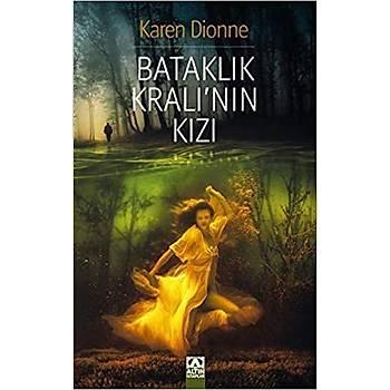 Bataklýk Kralýnýn Kýzý - Karen Dionne - Altýn Kitaplar