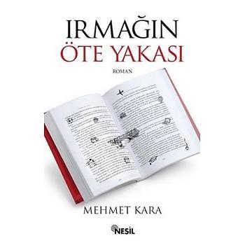 Irmaðýn Öte Yakasý - Mehmet Kara - Nesil Yayýnlarý