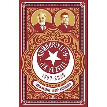 Cumhuriyetin Ýlk Yüzyýlý 1923 - 2023 - Ýlber Ortaylý - Kronik Kitap