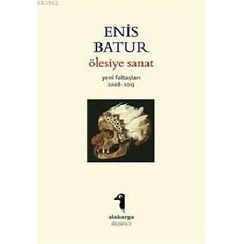 Ölesiye Sanat - Enis Batur - Alakarga Sanat Yayýnlarý