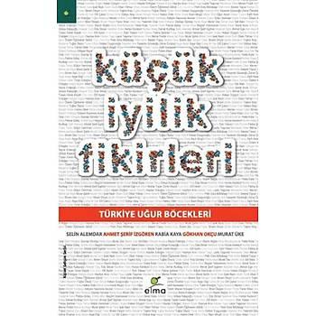 Küçük Ýyilik Fikirleri - Selin Alemdar, Rabia Kaya, Murat Üke, Ahmet Þerif Ýzgören, ... - ELMA Yayýnevi